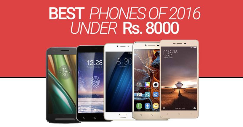 Best Smartphones Of 2016 Under Rs 8000