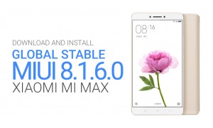 Xiaomi Mi Max gets MIUI 8.1.6 Global Stable ROM update: Download Now and Install