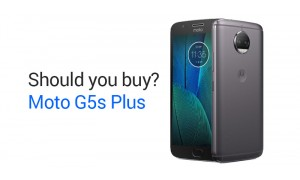 Should you buy the Moto G5s Plus at Rs. 14,999?